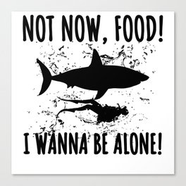Not Now Food I Wanna Be Alone Shark Gift Canvas Print