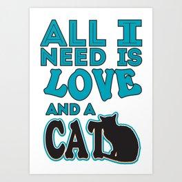 all i need - Funny Cat Saying Art Print