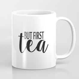 But first tea. Tea print Black and white print Minimal print tea poster tea Coffee Mug