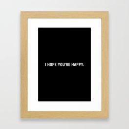 i hope you're happy. Framed Art Print