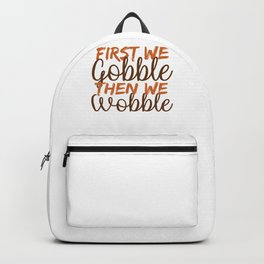 First We Gobble, Then We Wobble Backpack