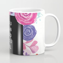 You Can You Will Inspirational Quote + Watercolor Flowers Coffee Mug