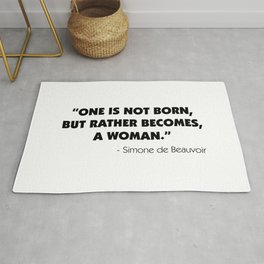 One is not born, but rather becomes, a woman. - Simone De Beauvoir. Rug