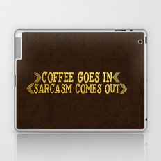 Coffee goes in- Sarcasm comes out Laptop & iPad Skin