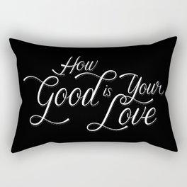 How Good Is Your Love Rectangular Pillow