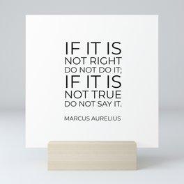 If it is not right do not do it; if it is not true do not say it - Marcus Aurelius  stoic quote Mini Art Print
