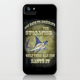 You have to dominate the swordfish, only then can you sauté it. iPhone Case