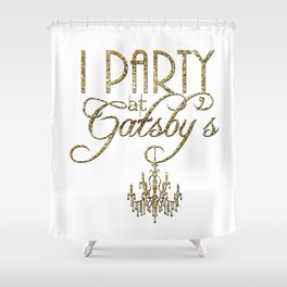 I Party At Gatsby's  Shower Curtain