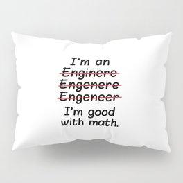 I'm an Engineer I'm Good at Math Pillow Sham