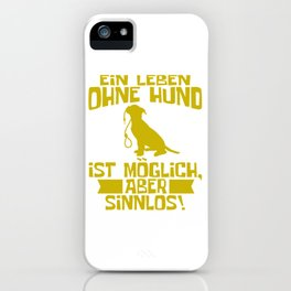"""Ein Leben Ohne Hund Ist Moglich Aber Sinnlos"" Means ""A Life Without a Dog Is Possible But iPhone Case"