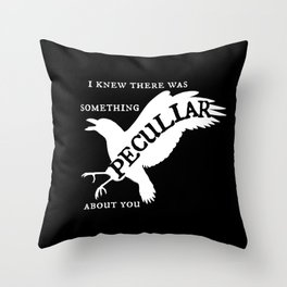 I Knew There Was Something Peculiar About You Throw Pillow