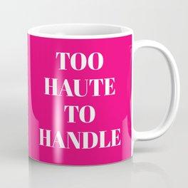 TOO HAUTE TO HANDLE (Magenta) Coffee Mug