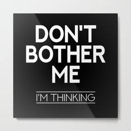Don't Bother Me Metal Print