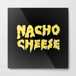 Nacho Cheese! Metal Print