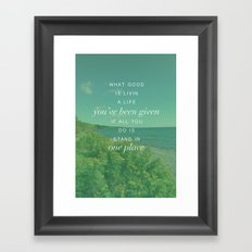What Good is Livin Framed Art Print