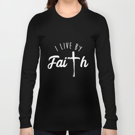I Live By Faith Christian Based Quote Spiritual T-Shirts Long Sleeve T-shirt
