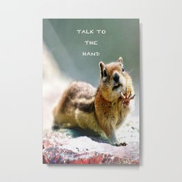 Talk to the Hand - Chipmunk Typography  Metal Print