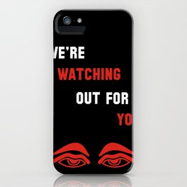 We're Watching Out For You iPhone Case
