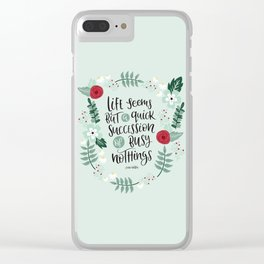 Life Seems But a Quick Succession - Jane Austen Clear iPhone Case