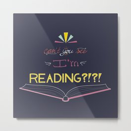 Can't You See I'm Reading?!?! Metal Print