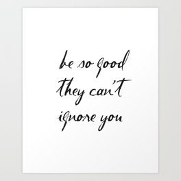 Be So Good They Can't Ignore You, Steve Martin Quotes, Motivational Art Print