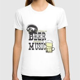 I Listen to Beer and Drink Music T-shirt