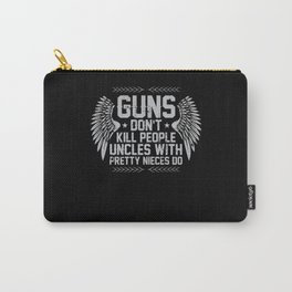 Guns Dont Kill People Uncles With Pretty Nieces Do Carry-All Pouch