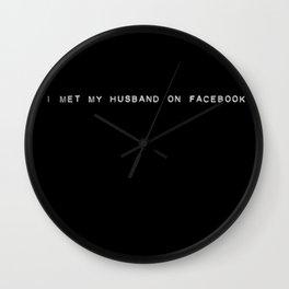 I Met My Husband on Facebook Wall Clock
