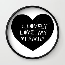 Lovely Love My Family in Black Wall Clock