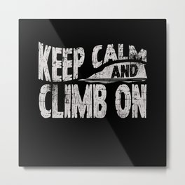 Keep Calm And Climb On Metal Print