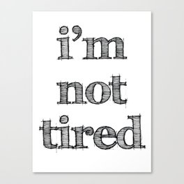 I'm not tired Canvas Print