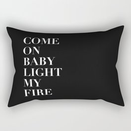 Come On Baby Light My Fire Rectangular Pillow