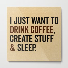 Drink Coffee & Create Stuff Funny Quote Metal Print