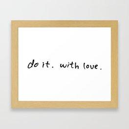 Do it. With love. Framed Art Print