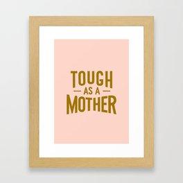 Tough as a Mother Framed Art Print