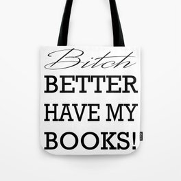 Bitch Better Have My Books! Tote Bag