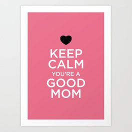 """Keep calm you're a good mom"" Art Print"