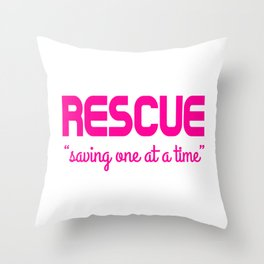 """RESCUE """"saving one at a time"""" Throw Pillow"""
