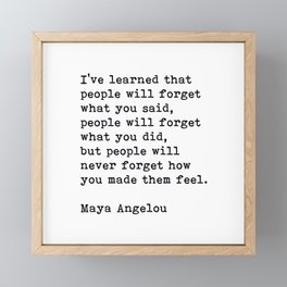 People Will Never Forget How You Made Them Feel, Maya Angelou Quote Framed Mini Art Print