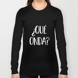 Que Onda T-Shirt - Funny What's Up What Waves Spanish Tee Long Sleeve T-shirt