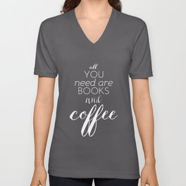 All You Need Are Books and Coffee Unisex V-Neck
