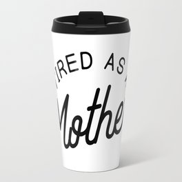 Tired as a Mother - black Travel Mug