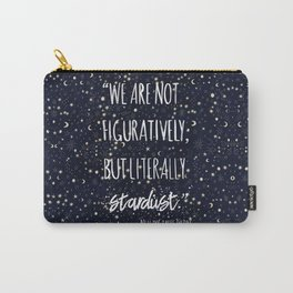 'we are not figuratively but literally stardust' science quote by Neil Tyson Carry-All Pouch