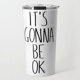 IT'S GONNA BE OK Travel Mug