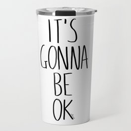 IT'S GONNA BE OK Travel Mug