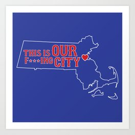 Boston Strong - This is our f***ing city - MA on dark Art Print