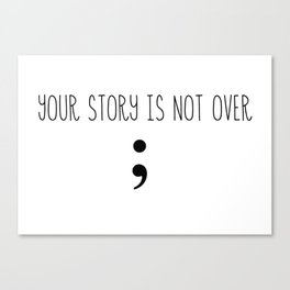 your story is not over Fight depression Canvas Print