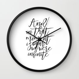 and in that moment i swear we were infinite, gift for her,valentines day,love quote,typography art Wall Clock