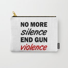 No More Silence. End Gun Violence Carry-All Pouch