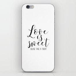 LOVE GIFT IDEA, Love Is Sweet Please Take A Treat,Love Sign,Love Art,Love Quote,Wedding Quote,Husban iPhone Skin